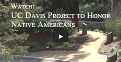 Watch UC Davis Project to Honor Native Americans